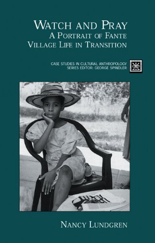 Watch and Pray: A Portrait of Fante Village Life in Transition (Case Studies in Cultural Anthropology)