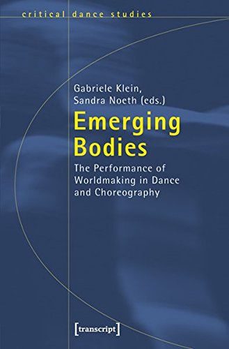 Emerging Bodies: The Performance of Worldmaking in Dance and Choreography (Critical Dance Studies)