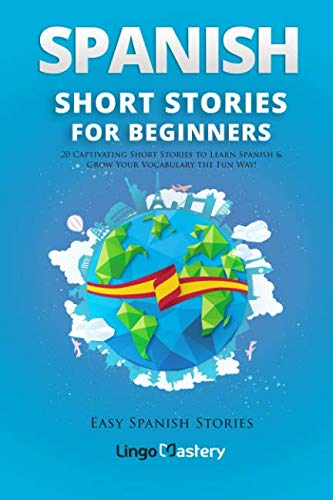 Spanish Short Stories for Beginners: 20 Captivating Short Stories to Learn Spanish & Grow Your Vocabulary the Fun Way! (Easy Spanish Stories) (Volume 1) (Best Way To Learn New Vocabulary)