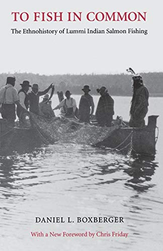 To Fish in Common: The Ethnohistory of Lummi Indian Salmon Fishing (Columbia Northwest Classics) (Best Salmon Fishing In Washington State)