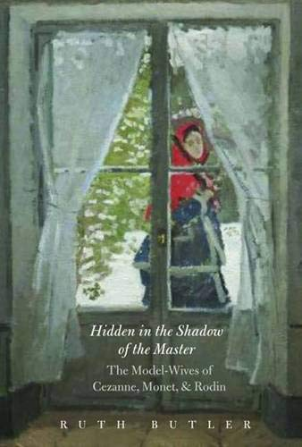 Hidden in the Shadow of the Master: The Model-Wives of Cézanne, Monet, and Rodin (Ruth Masters)