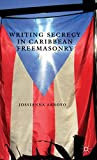 Writing Secrecy in Caribbean Freemasonry (New Directions in Latino American Cultures)