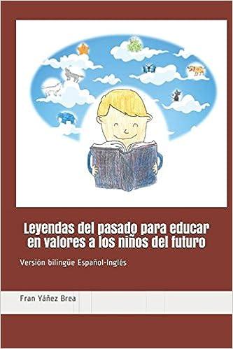 Leyendas del pasado para educar en valores a los niños del futuro: Versión bilingüe Espanol/Ingles: Amazon.es: Fran Yáñez Brea, Marcos Yáñez Maceira, ...