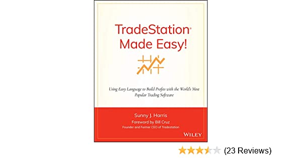 TradeStation Made Easy!: Using EasyLanguage to Build Profits with the Worlds Most Popular Trading Software (Wiley Trading Book 518)