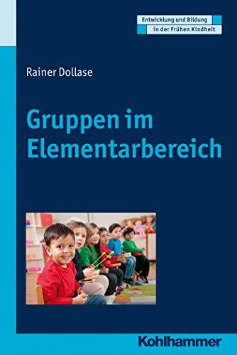 Download Gruppen im Elementarbereich (Entwicklung Und Bildung in Der Fruhen Kindheit) (German Edition) Pdf