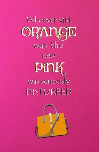 Whoever Said Orange was the New Pink was Seriously Disturbed: Blank Journal and Broadway Musical Quote