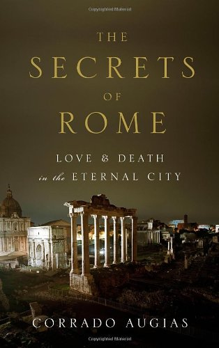 Download The Secrets of Rome: Love and Death in the Eternal City PDF