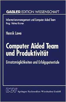 Book Computer Aided Team und Produktivität: Einsatzmöglichkeiten und Erfolgspotentiale (Informationsmanagement und Computer Aided Team)