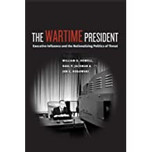 The Wartime President: Executive Influence and the Nationalizing Politics of Threat (Chicago Series on International and Domestic Institutions)