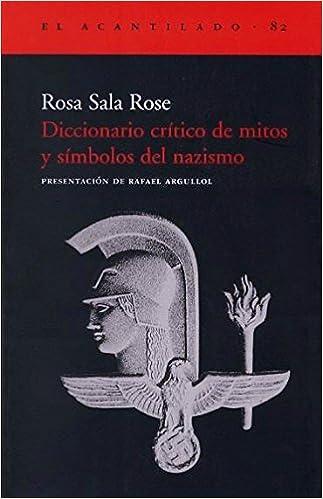 Diccionario Crítico De Mitos Y Símbolos Del Nazismo por Rosa Sala Rose epub