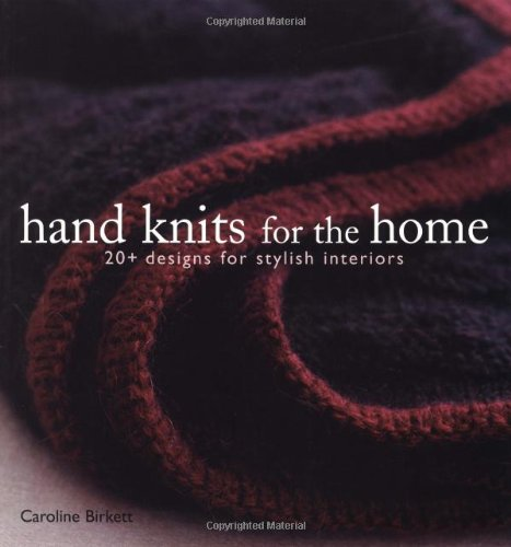 Hand Knits for the Home: 20+ Designs for Stylish Interiors