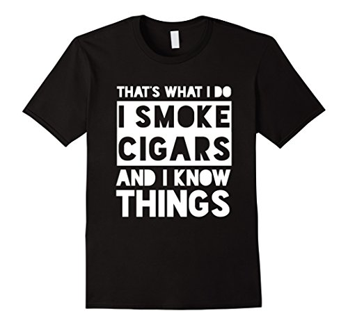 That's What I Do I Smoke Cigars And I Know Things T-Shirt (Cigar Accessories)