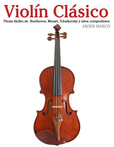 Descargar Libro Violín Clásico: Piezas Fáciles De Beethoven, Mozart, Tchaikovsky Y Otros Compositores Javier Marcó