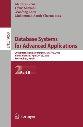 Database Systems for Advanced Applications: 20th International Conference, DASFAA 2015, Hanoi, Vietnam, April 20-23, 2015, Proceedings, Part II (Lecture Notes in Computer Science) by Springer