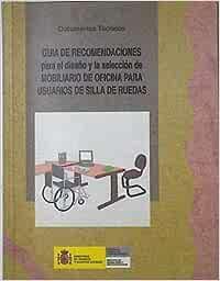 Guía de recomendaciones para el diseño y la selección de mobiliario de oficina para usuarios de silla de ruedas (Documentos técnicos)
