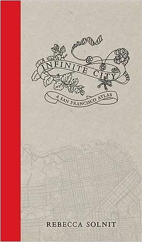 Infinite City: A San Francisco Atlas: Rebecca Solnit
