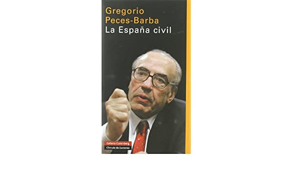 La España civil (Ensayo): Amazon.es: Peces-barba, Gregorio: Libros