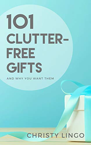101 Clutter-Free Gifts: And Why You Want Them by [Lingo, Christy]
