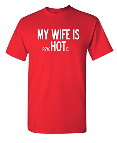 My Wife is Psychotic Mens Gift Idea Fathers Day for Dad T-Shirt L Red
