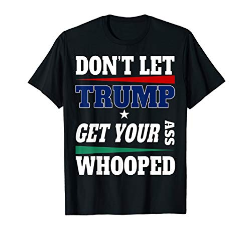 Don't let your president get your A Whooped T Shirt (Don T Let Your President T Shirt)