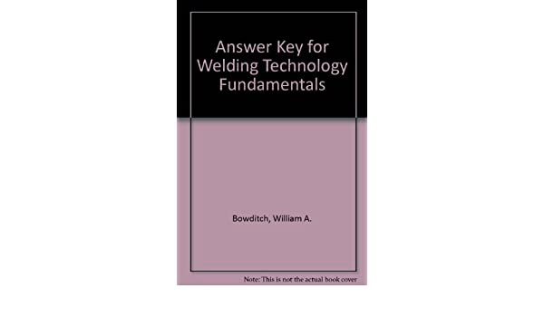 Answer key for welding technology fundamentals william a bowditch answer key for welding technology fundamentals william a bowditch 9780870067532 amazon books fandeluxe Image collections