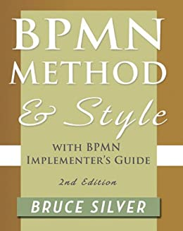 BPMN Method and Style, Second Edition, with BPMN Implementer's Guide by [Silver, Bruce]