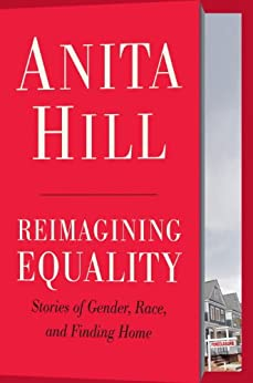Reimagining Equality: Stories of Gender, Race, and Finding Home by [Hill, Anita]