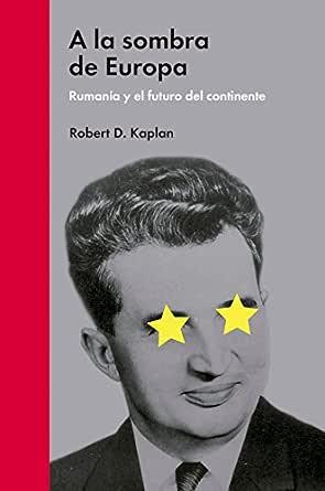 A la sombra de Europa: Rumanía y el futuro del continente (Ensayo ...