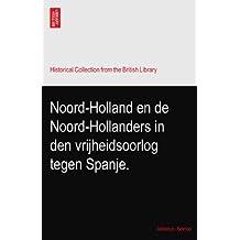 Noord-Holland en de Noord-Hollanders in den vrijheidsoorlog tegen Spanje.