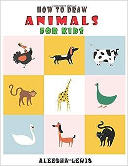 How To Draw Animal For Kids Aleesha Lewis 9781790650835 Amazon