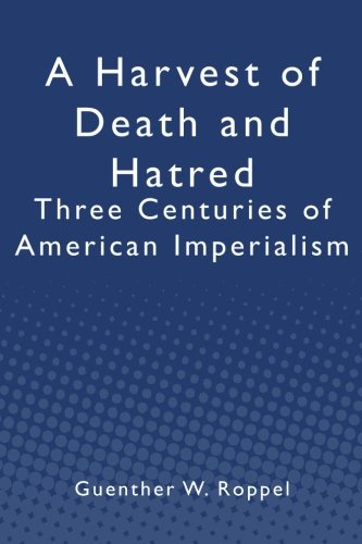 A Harvest of Death and Hatred: Three Centuries of American Imperialism