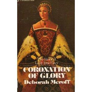 Coronation of Glory: The Story of Lady Jane Grey