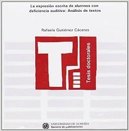 La expresión escrita de alumnos con deficiencia auditiva: análisis de textos Tesis Doctorales Edición Electrónica: Amazon.es: Rafaela Gutiérrez Cáceres: ...