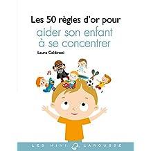 50 RÈGLES D'OR POUR AIDER SON ENFANT À SE CONCENTRRER (LES)