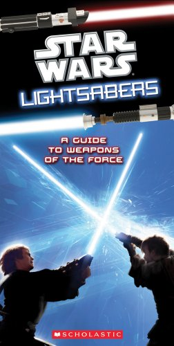 Star Wars Light Sabers: A Guide to Weapons of the Force