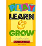 Play, Learn and Grow: An Annotated Guide to the Best Books and Materials for Very Young Children (Children's and Young Adult Literature Reference) [ Play, Learn and Grow: An Annotated Guide to the Best Books and Materials for Very Young Children (Children's and Young Adult Literature Reference) by Thomas, James L ( Author ) Paperback Jan- 1992 ] Paperback Jan- 30- 1992