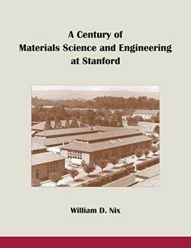 A Century of Materials Science and Engineering at Stanford: From Steels to Semiconductors to Nano- and Bio-Materials