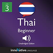 Learn Thai - Level 3: Beginner Thai, Volume 1: Lessons 1-25 Audiobook by  Innovative Language Learning LLC Narrated by  ThaiPod101.com