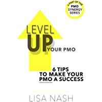 Level up your PMO: 6 tips to make your PMO a success: Volume 1 (PMO Synergy Series)