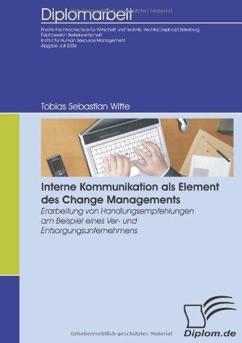 Interne Kommunikation als Element des Change Managements: Erarbeitung von Handlungsempfehlungen am Beispiel eines Ver- und Entsorgungsunternehmens