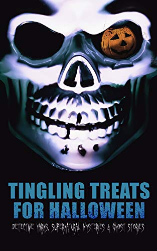 Tingling Treats for Halloween: Detective Yarns, Supernatural Mysteries & Ghost Stories: A Witch's Den, The Black Hand , Number 13, The Birth Mark, The ... Room, Thrawn Janet, The Purloined Letter…