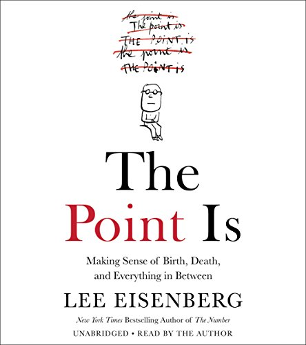 The Point Is: Making Sense of Birth, Death, and Everything in Between by Hachette Audio