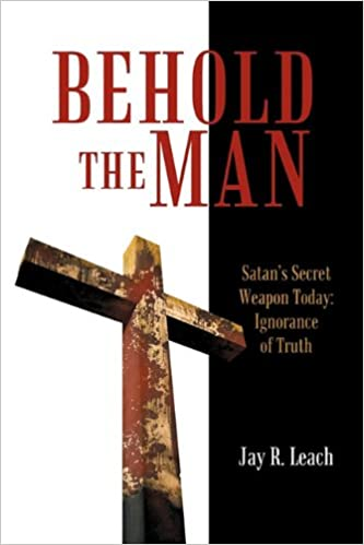 Book Behold the Man: Satan's Secret Weapon Today: Ignorance of Truth