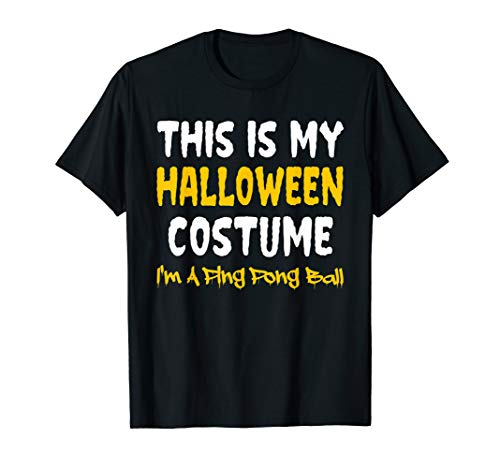 This Is My Halloween Costume-Im a Ping Pong Ball Funny Gift T-Shirt