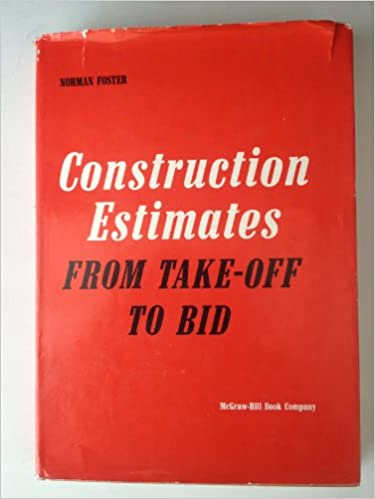 Construction estimates from take-off to bid: Norman G Foster