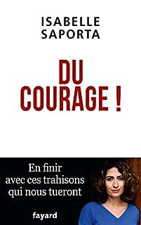 Du courage ! : en finir avec ces trahisons qui nous tueront, Saporta, Isabelle