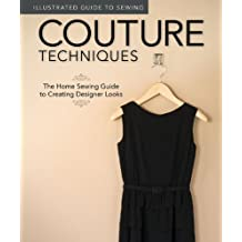 Couture Techniques: The Home Sewing Guide to Creating Designer Looks (Illustrated Guide to Sewing)