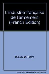 L'industrie française de l'armement par Pierre Dussauge