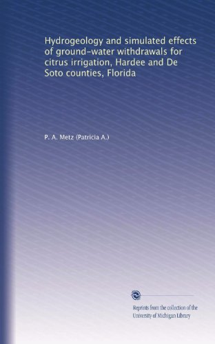 Hydrogeology and simulated effects of ground-water withdrawals for citrus irrigation, Hardee and De Soto counties, Florida