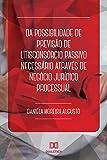 DA POSSIBILIDADE DE PREVISÃO DE LITISCONSÓRCIO PASSIVO NECESSÁRIO ATRAVÉS DE NEGÓCIO JURÍDICO PROCESSUAL